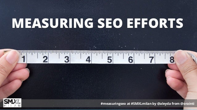 #measuringseo at #SMXLmilan by @aleyda from @orainti MEASURING SEO EFFORTS