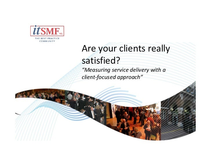 """Are your clients reallysatisfied?""""Measuring service delivery with aclient-focused approach"""""""