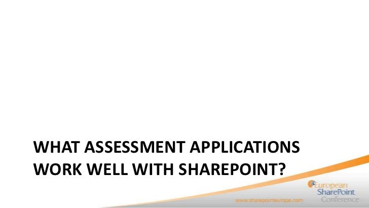 WHAT ASSESSMENT APPLICATIONSWORK WELL WITH SHAREPOINT?