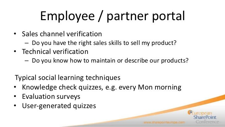 Employee / partner portal• Sales channel verification   – Do you have the right sales skills to sell my product?• Technica...