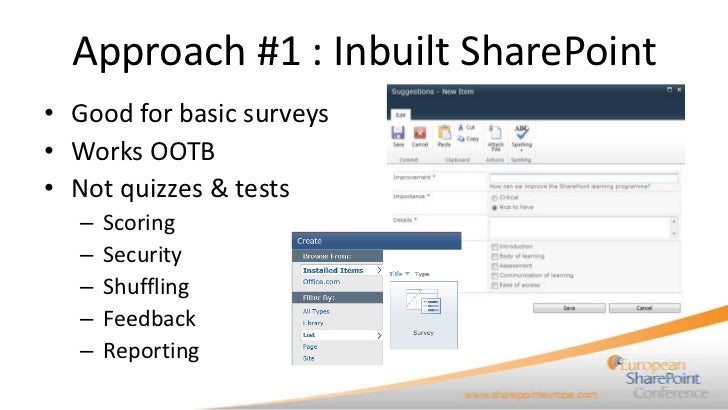 Approach #1 : Inbuilt SharePoint• Good for basic surveys• Works OOTB• Not quizzes & tests   –   Scoring   –   Security   –...
