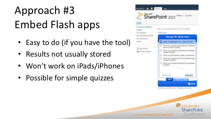 Approach #3Embed Flash apps•   Easy to do (if you have the tool)•   Results not usually stored•   Won't work on iPads/iPho...