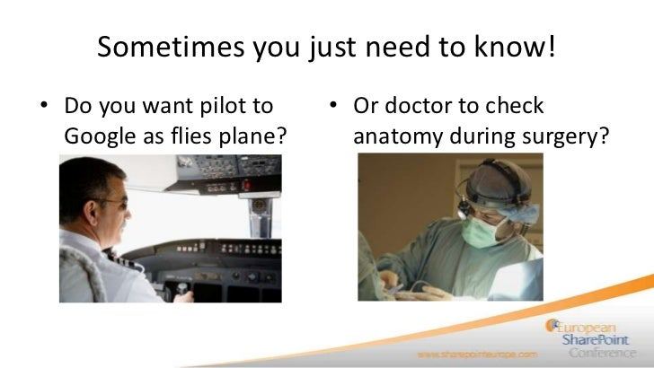 Sometimes you just need to know!• Do you want pilot to     • Or doctor to check  Google as flies plane?     anatomy during...