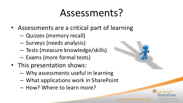 Assessments?• Assessments are a critical part of learning   –   Quizzes (memory recall)   –   Surveys (needs analysis)   –...