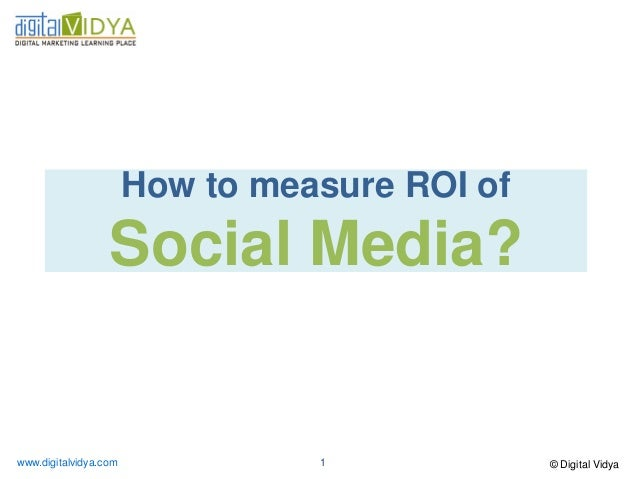 How to measure ROI of                  Social Media?www.digitalvidya.com             1             © Digital Vidya