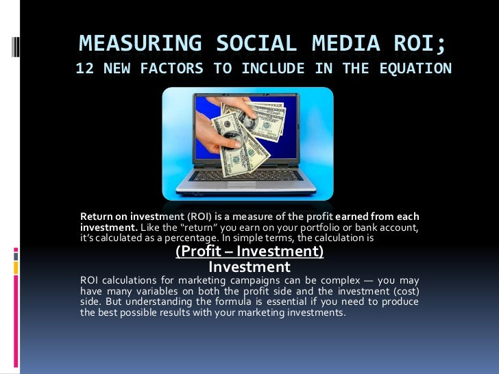Measuring Social Media ROI; 12 New Factors to Include in the Equation<br />Return on investment (ROI) is a measure of the ...