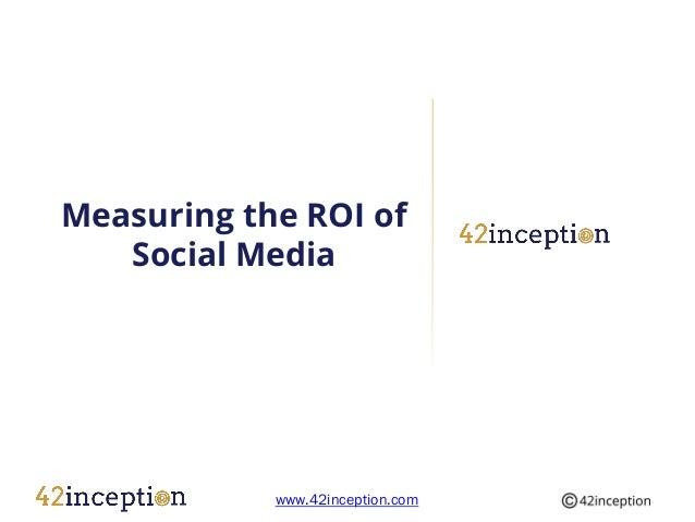 Measuring the ROI of   Social Media            www.42inception.com