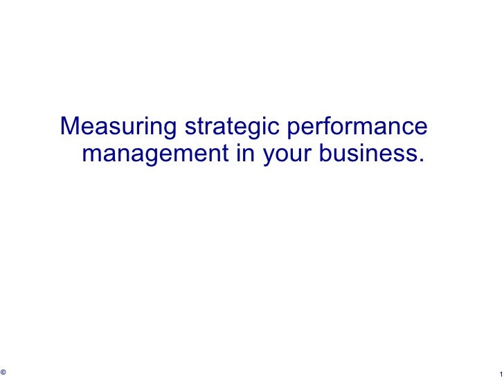 <ul><li>Measuring strategic performance management in your business. </li></ul>