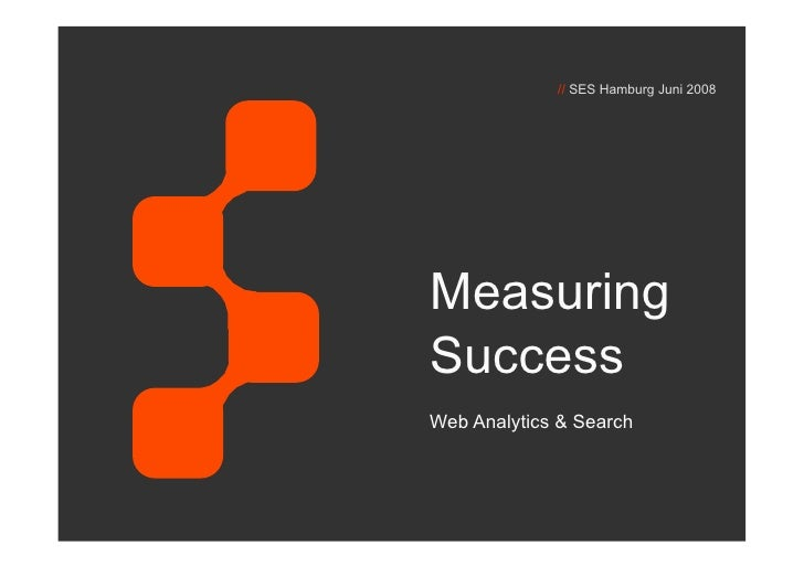 // SES Hamburg Juni 2008     Measuring Success Web Analytics & Search