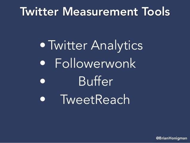 @BrianHonigman Twitter Measurement Tools • Twitter Analytics • Followerwonk • Buffer • TweetReach