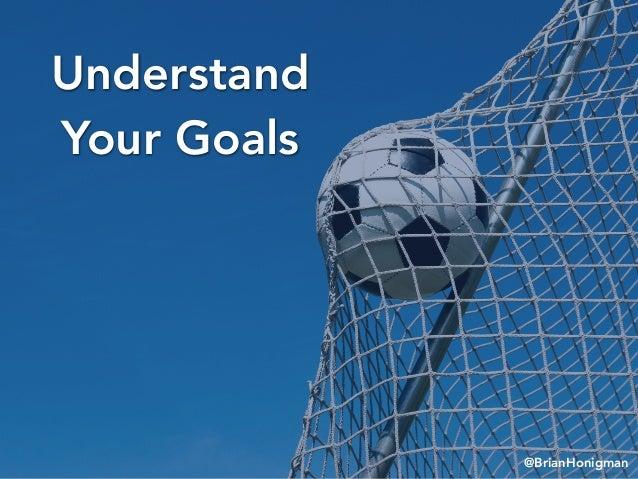 @BrianHonigman Understand Your Goals