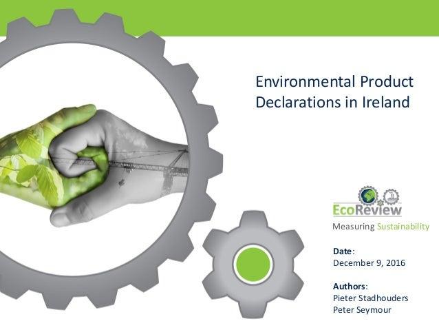 Environmental  Product   Declarations  in  Ireland Date: December  9,  2016 Authors: Pieter  Stadhouders Pet...