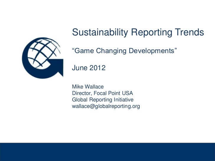 "Sustainability Reporting Trends              ""Game Changing Developments""              June 2012              Mike Wallace..."