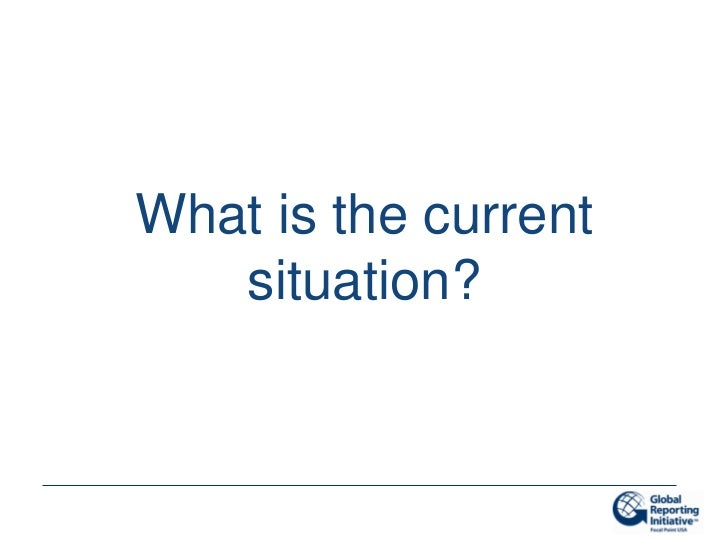 What is the current   situation?