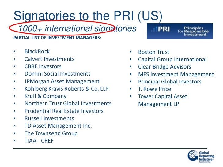 Signatories to the PRI (US)    1000+ international signatoriesPARTIAL LIST OF INVESTMENT MANAGERS:•    BlackRock          ...