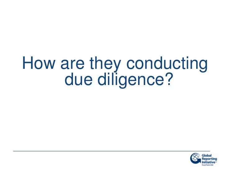 How are they conducting    due diligence?