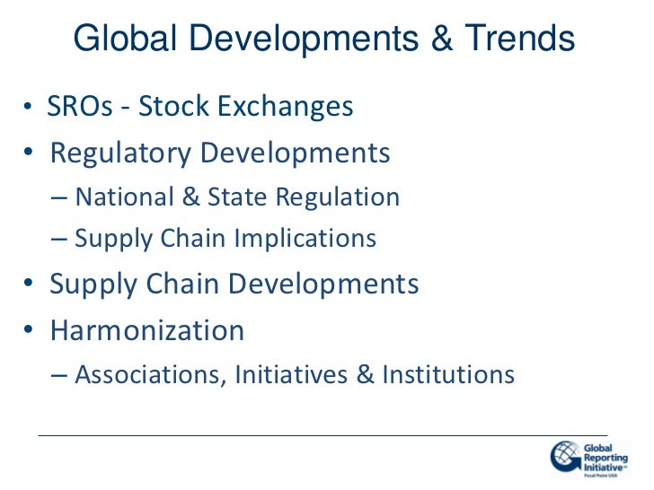 Global Developments & Trends• SROs - Stock Exchanges• Regulatory Developments  – National & State Regulation  – Supply Cha...