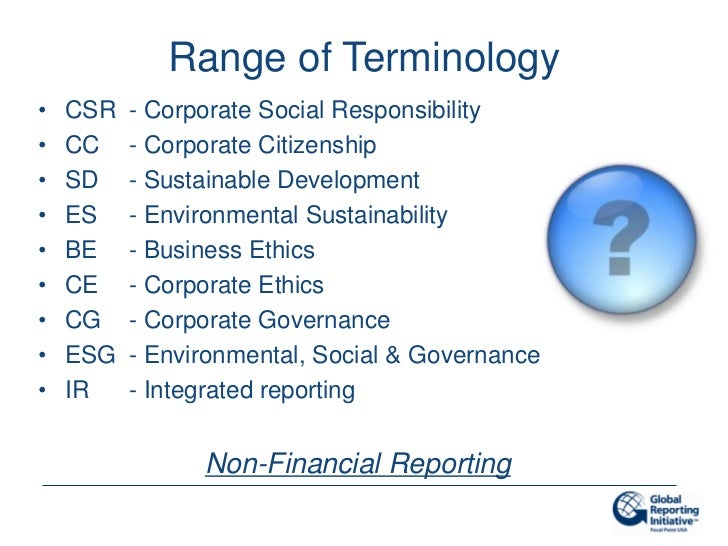 Range of Terminology•   CSR   - Corporate Social Responsibility•   CC    - Corporate Citizenship•   SD    - Sustainable De...
