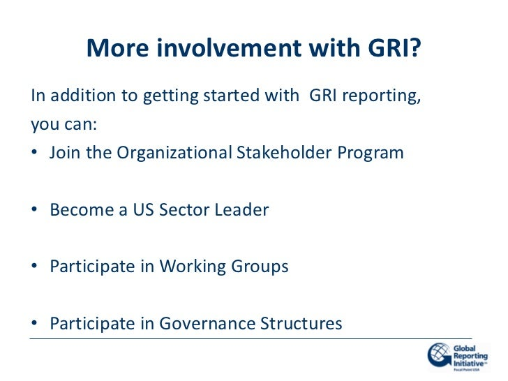 More involvement with GRI?In addition to getting started with GRI reporting,you can:• Join the Organizational Stakeholder ...