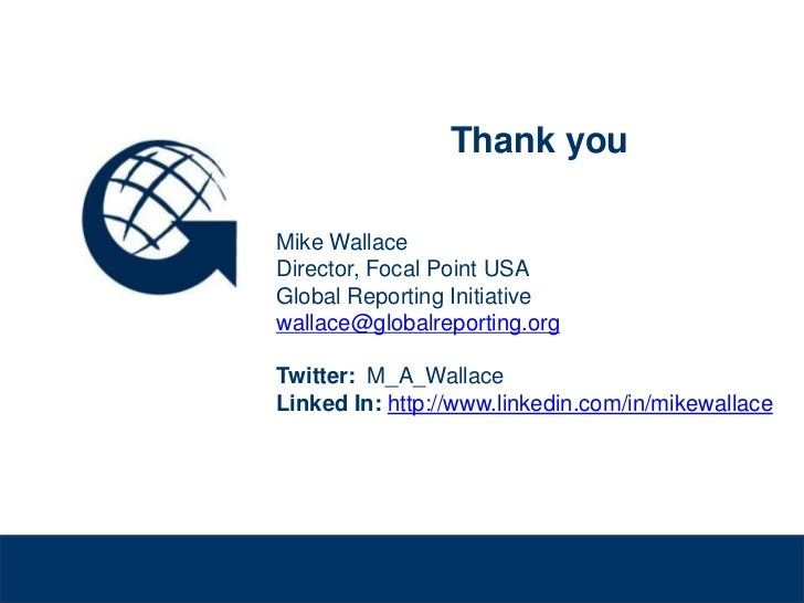 Thank you              Mike Wallace              Director, Focal Point USA              Global Reporting Initiative       ...