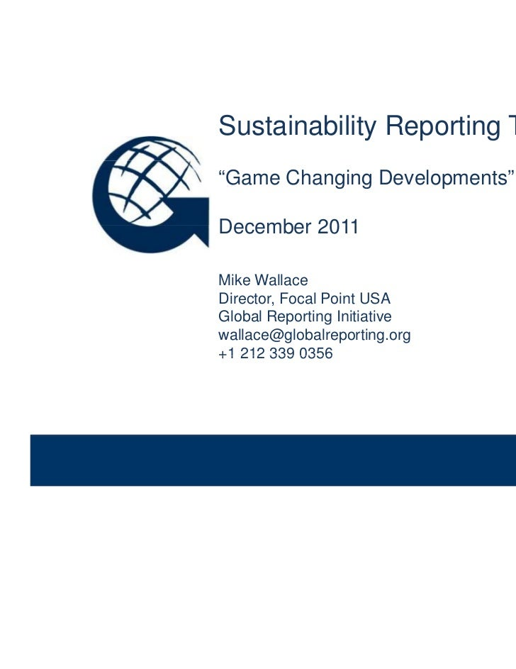 """Sustainability Reporting Trends              """"Game Changing Developments""""              December 2011              Mike Wal..."""