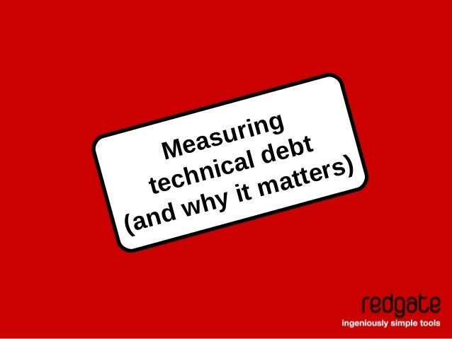 Measuring technical debt (and why it matters)