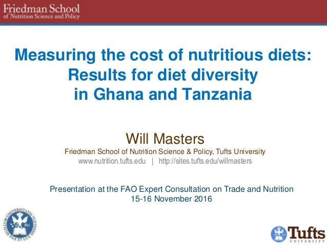 Measuring the cost of nutritious diets: Results for diet diversity in Ghana and Tanzania Will Masters Friedman School of N...