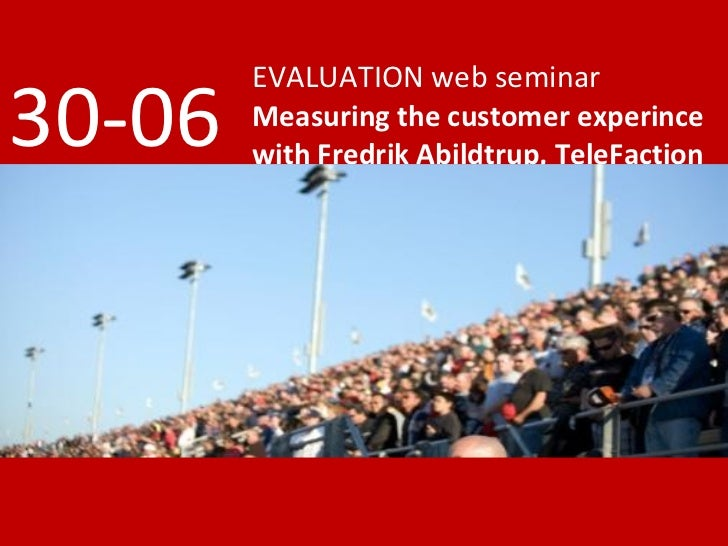 EVALUATION web seminar 30-06   Measuring the customer experince         with Fredrik Abildtrup, TeleFaction
