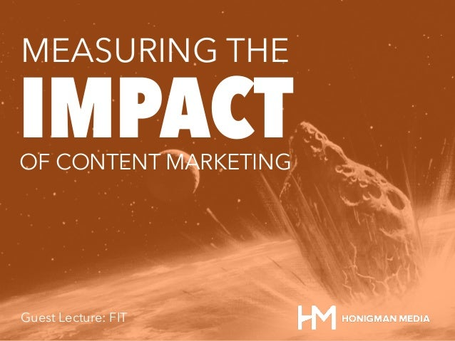 IMPACT MEASURING THE OF CONTENT MARKETING Guest Lecture: FIT