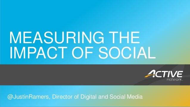 MEASURING THE    IMPACT OF SOCIAL1   @JustinRamers, Director of Digital and Social Media                Social Media
