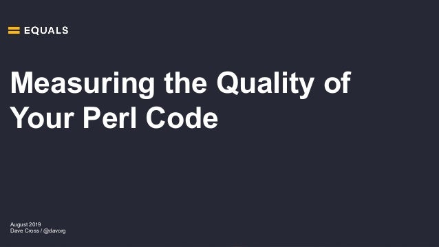 August 2019 Dave Cross / @davorg Measuring the Quality of Your Perl Code