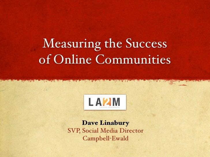 Measuring the Success of Online Communities             Dave Linabury     SVP, Social Media Director          Campbell-Ewa...