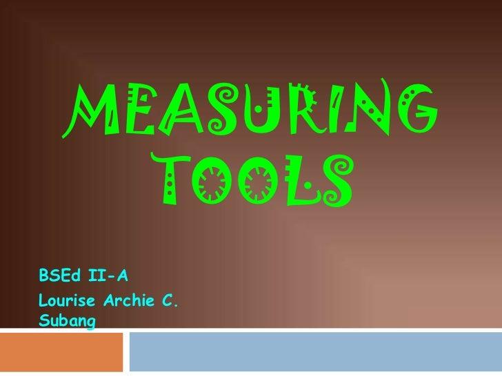 MEASURING     TOOLSBSEd II-ALourise Archie C.Subang