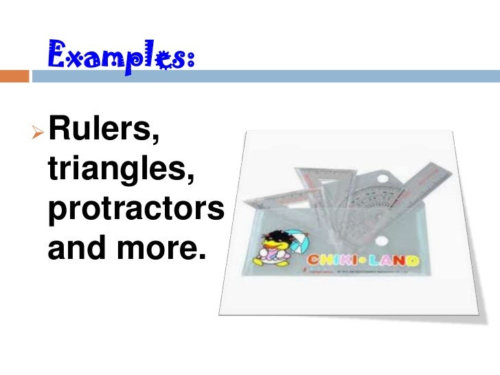 Examples:   Rulers,    triangles,    protractors    and more.