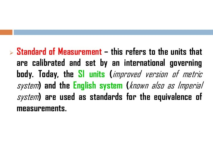    Standard of Measurement – this refers to the units that    are calibrated and set by an international governing    bod...