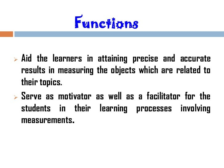 Functions   Aid the learners in attaining precise and accurate    results in measuring the objects which are related to  ...