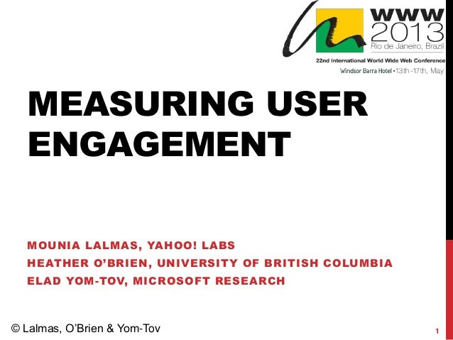 MEASURING USERENGAGEMENTMOUNIA LALMAS, YAHOO! LABSHEATHER O'BRIEN, UNIVERSITY OF BRITISH COLUMBIAELAD YOM-TOV, MICROSOFT R...