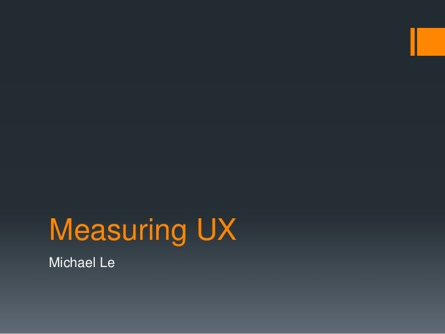 Measuring UX Michael Le