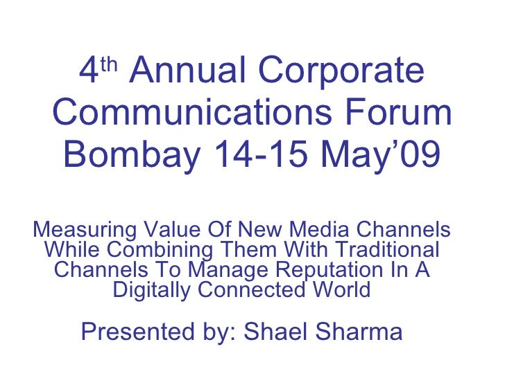4 th  Annual Corporate Communications Forum Bombay 14-15 May'09 Measuring Value Of New Media Channels While Combining Them...