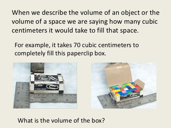 When we describe the volume of an object or the volume of a space we are saying how many cubic centimeters it would take t...