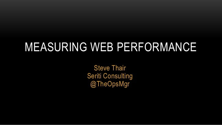 MEASURING WEB PERFORMANCE           Steve Thair         Seriti Consulting          @TheOpsMgr