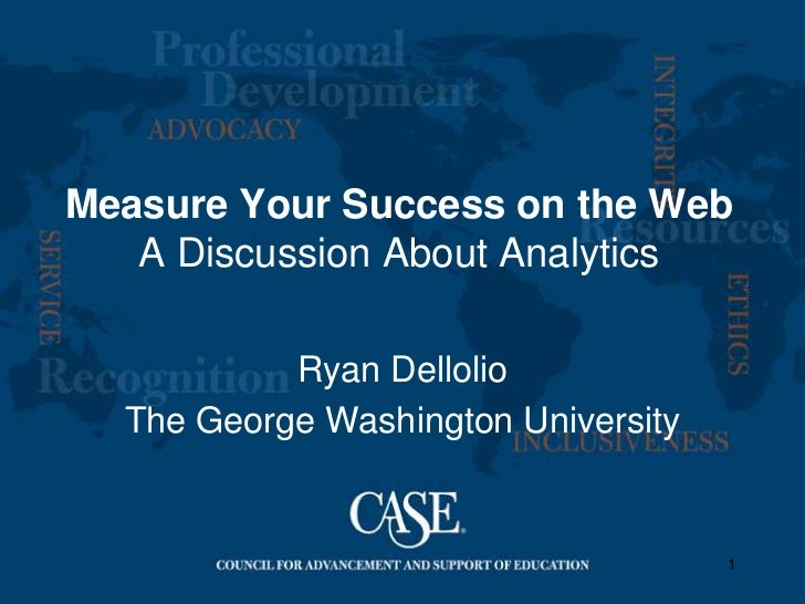 Measure Your Success on the Web   A Discussion About Analytics           Ryan Dellolio  The George Washington University  ...