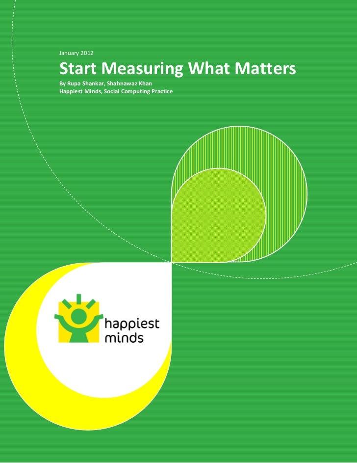 January 2012Start Measuring What MattersBy Rupa Shankar, Shahnawaz KhanHappiest Minds, Social Computing Practice          ...