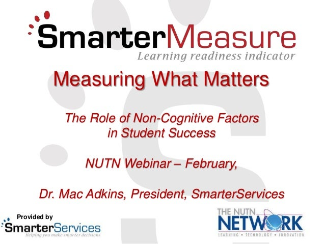 Measuring What Matters The Role of Non-Cognitive Factors in Student Success NUTN Webinar – February, Dr. Mac Adkins, Presi...