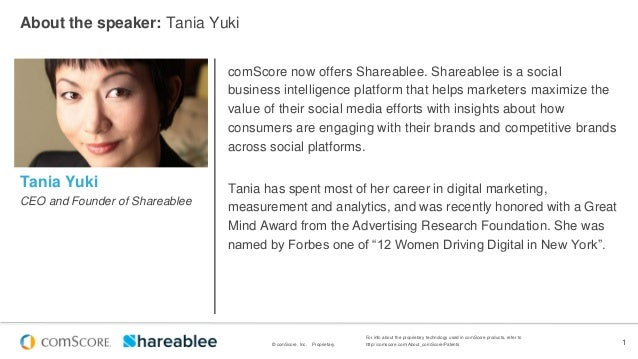 About the speaker: Tania Yuki comScore now offers Shareablee. Shareablee is a social business intelligence platform that h...