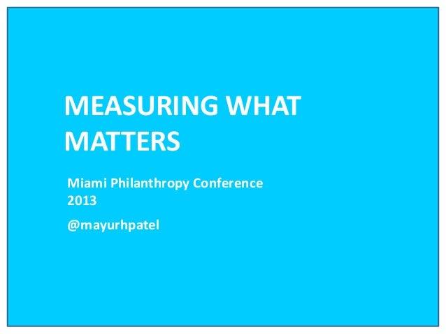 MEASURING WHATMATTERSMiami Philanthropy Conference2013@mayurhpatel