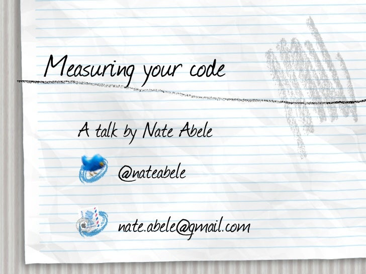 Measuring your code    A talk by Nate Abele         @nateabele          nate.abele@gmail.com