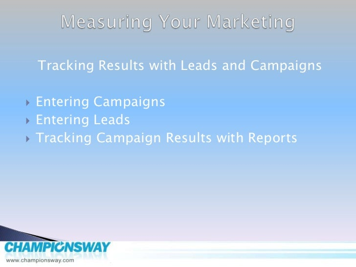 Measuring Your Marketing<br />Tracking Results with Leads and Campaigns<br />Entering Campaigns<br />Entering Leads<br />T...