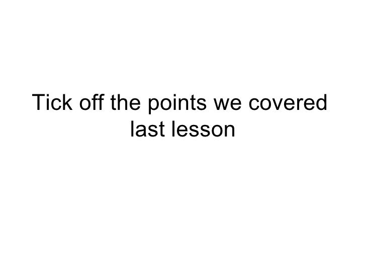 Tick off the points we covered  last lesson