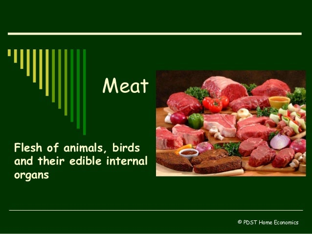 Meat Flesh of animals, birds and their edible internal organs © PDST Home Economics